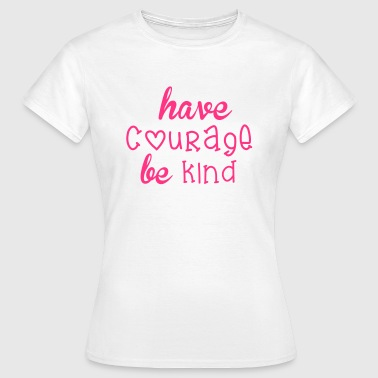 Courage - Women's T-Shirt