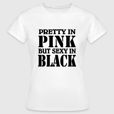 Pretty in Pink but sexy in Black - Women's T-Shirt