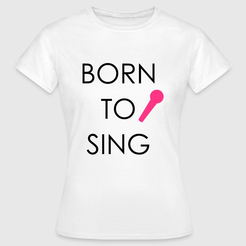 Born to Sing - Women's T-Shirt