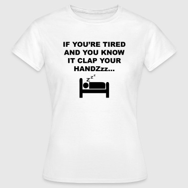 If You're Tired And You Know It Clap Your Handzzz - Women's T-Shirt