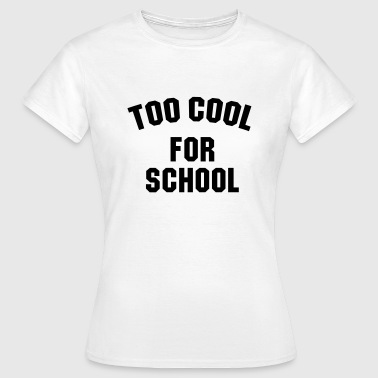 Too cool for school - Women's T-Shirt