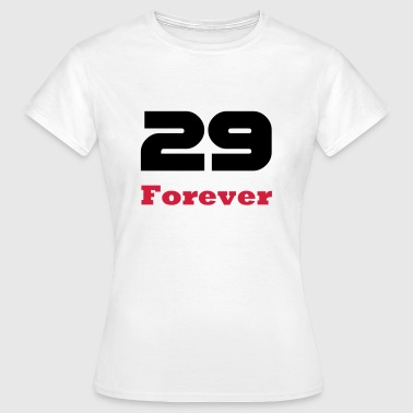 29 Forever / Birthday T-shirts for young and old, and the deniers - Women's T-Shirt