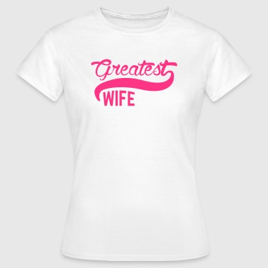 Greatest Wife T-Shirt - Frauen T-Shirt
