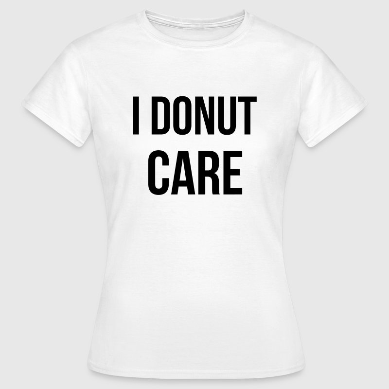 I donut care - Frauen T-Shirt