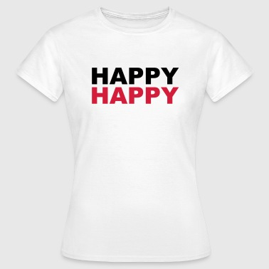 Happy Happy - Frauen T-Shirt