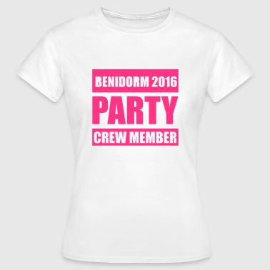 Making It Perfect For A Hen Party Or For A Girls Holiday Or Stag Night And Holiday Benidorm 2016 crew member - Women's T-Shirt