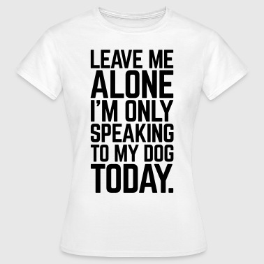Only Speaking To My Dog  - T-shirt Femme