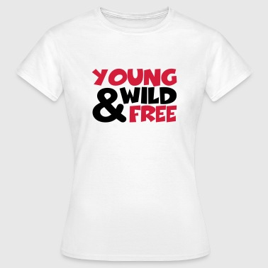 young, wild and free - Frauen T-Shirt