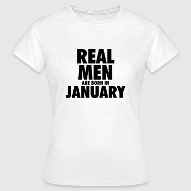 Real men are born in January - Camiseta mujer