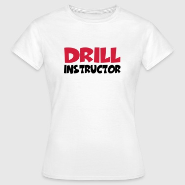 Drill Instructor - Vrouwen T-shirt