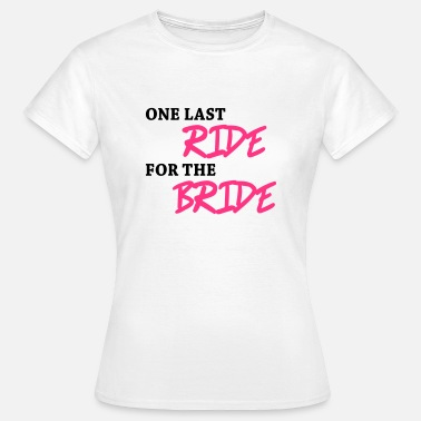 Last One last ride for the bride - Women's T-Shirt