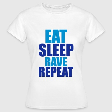 Eat Sleep Rave Repeat - Vrouwen T-shirt