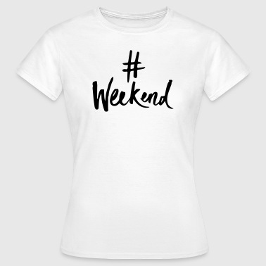 #Weekend - Frauen T-Shirt