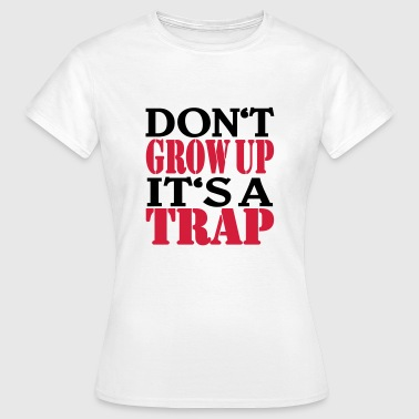 Don't grow up, it's a Trap - Camiseta mujer