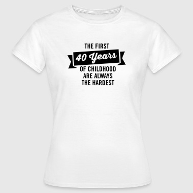 The First 40 Years Of Childhood... - Women's T-Shirt
