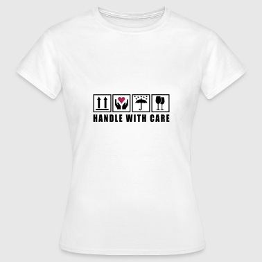 Handle with care - Naisten t-paita