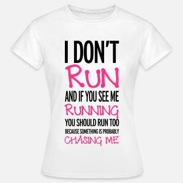 Funny Quotes Run - Women's T-Shirt