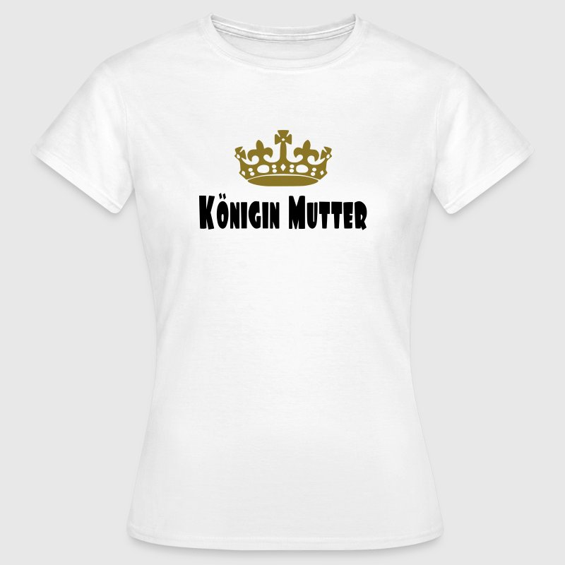 Königin Mutter - Frauen T-Shirt