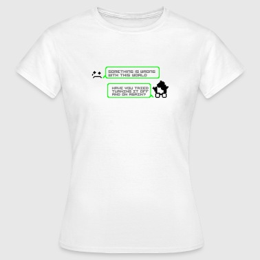 World wrong turning it off and on - Women's T-Shirt