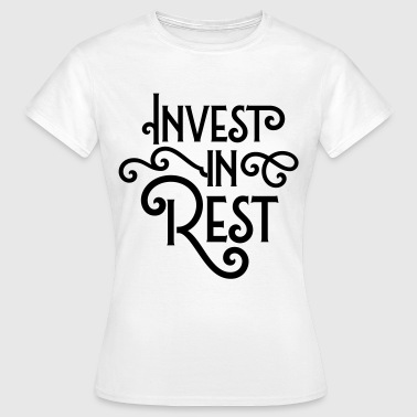 Invest in rest - Vrouwen T-shirt