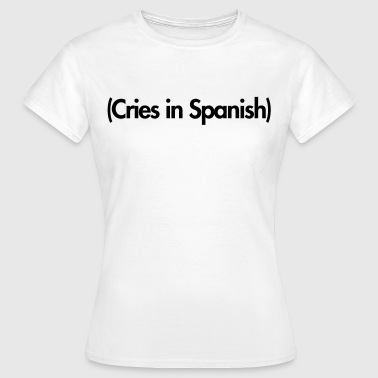Cries in Spanish - Women's T-Shirt