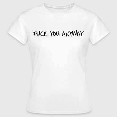 Fuck you anyway - T-shirt Femme