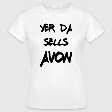 Yer Da Sells Avon - Women's T-Shirt
