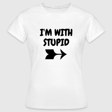 I'm with stupid - Humor - Funny - Joke - Friend - Frauen T-Shirt