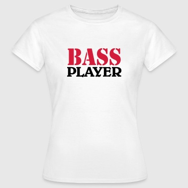 Bass Player - Frauen T-Shirt