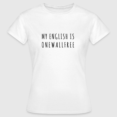 My English is Onewallfree - Frauen T-Shirt
