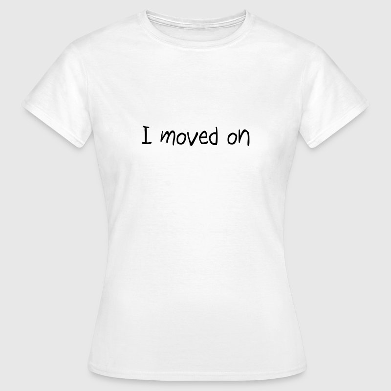 I moved on - Women's T-Shirt
