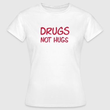 drugs not hugs - Women's T-Shirt