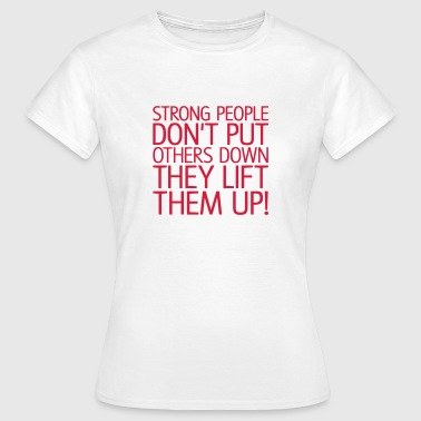 Strong people don't put others down, EUshirt - Frauen T-Shirt