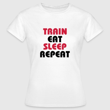 Train Eat Sleep Repeat - Frauen T-Shirt