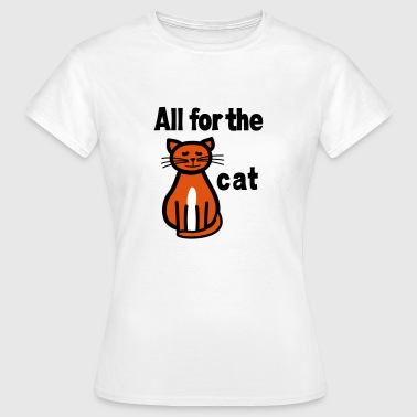 All for the cat - Frauen T-Shirt