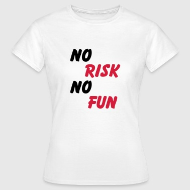 No risk, no Fun - Women's T-Shirt