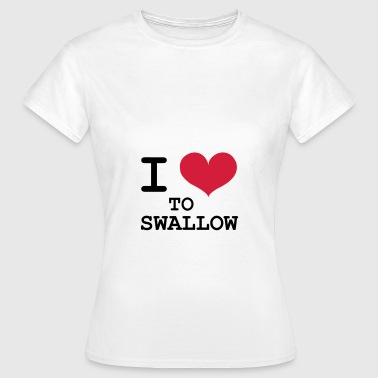 I Love To Swallow [Porn / Sex] - Vrouwen T-shirt