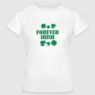 Forever Irish St. Patricks day - Frauen T-Shirt