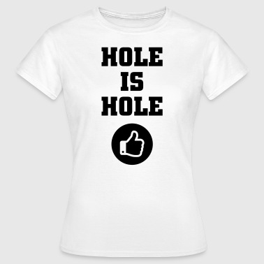 Hole is hole - Women's T-Shirt