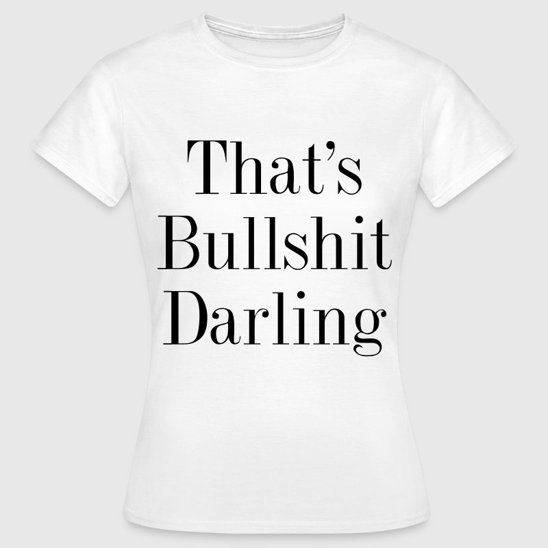 That's bullshit darling - Vrouwen T-shirt