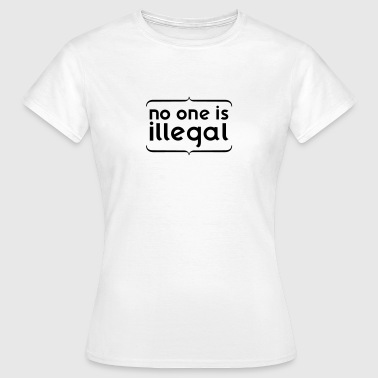 No one is ILLEGAL - T-shirt Femme