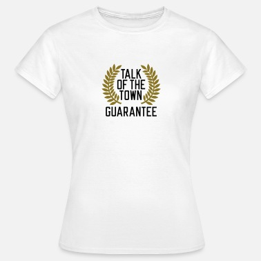 Crazy Town Talk of the Town Guarantee - Women's T-Shirt
