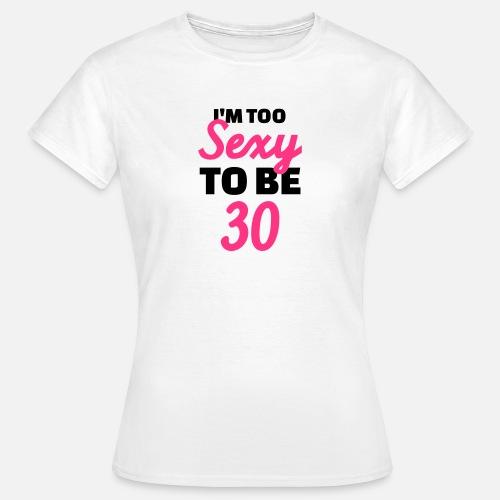 sexy 30 geburtstag frauen t shirt spreadshirt. Black Bedroom Furniture Sets. Home Design Ideas