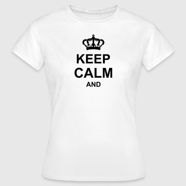 krone_keep_calm_and_g1_k1 - Frauen T-Shirt