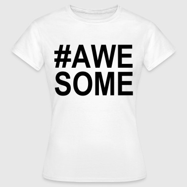 Awesome - Vrouwen T-shirt
