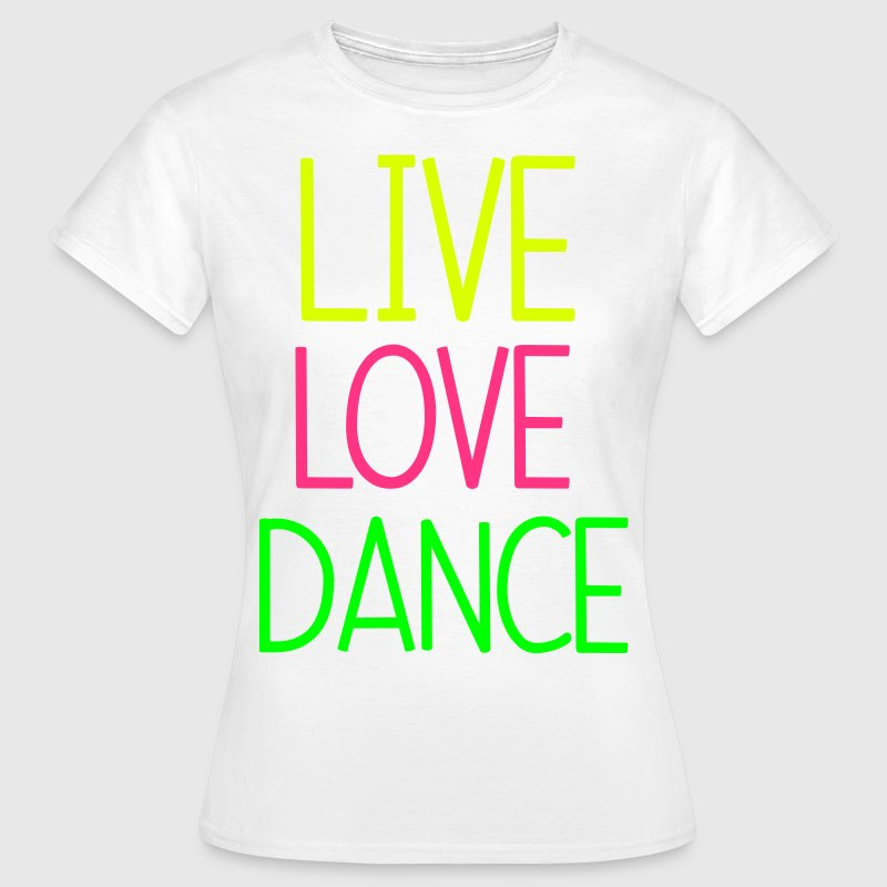 Live Love Dance - Women's T-Shirt
