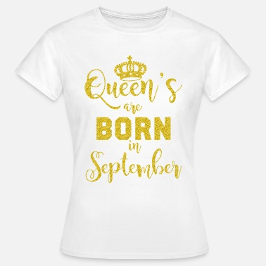 Queens Are Born In September Queen's are born in September - Women's T-Shirt