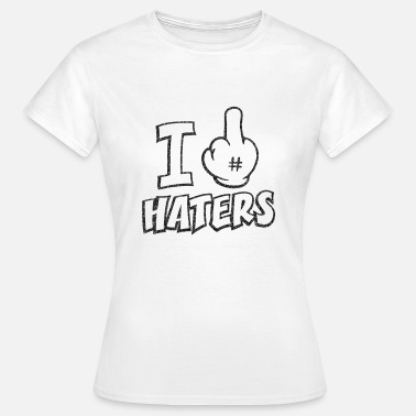 I fuck haters 1c - Women's T-Shirt