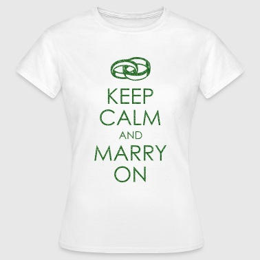 KEEP CALM AND MARRY ON - Frauen T-Shirt