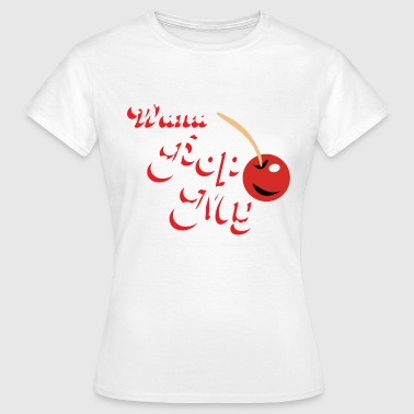 Wana Pop My Cherry - Women's T-Shirt